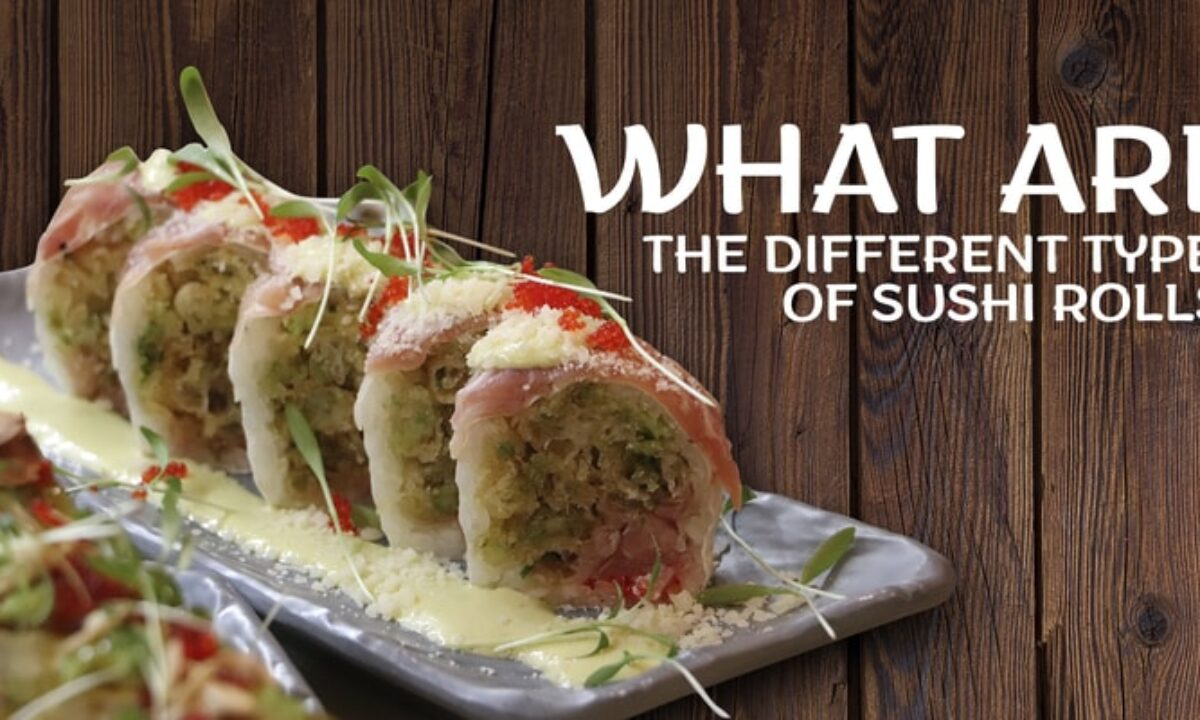 What Are The Different Types Of Sushi Rolls